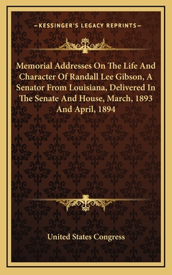 Memorial Addresses on the Life and Character of Randall Lee Gibson, a Senator from Louisiana, Delivered in the Senate and House, March, 1893 and April, 1894 - United States Congress