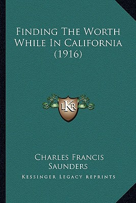 Finding the Worth While in California (1916) Finding the Worth While in California (1916) - Saunders, Charles Francis