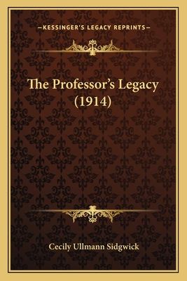 The Professor's Legacy (1914) the Professor's Legacy (1914) - Sidgwick, Cecily Ullmann