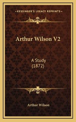 Arthur Wilson V2 Arthur Wilson V2: A Study (1872) a Study (1872) - Wilson, Arthur