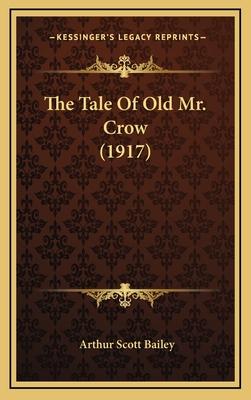 The Tale of Old Mr. Crow (1917) the Tale of Old Mr. Crow (1917) - Bailey, Arthur Scott