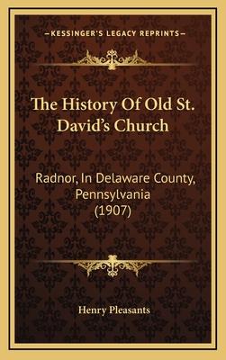The History of Old St. Davida Acentsacentsa A-Acentsa Acentss Church: Radnor, in Delaware County, Pennsylvania (1907) - Pleasants, Henry, Jr.