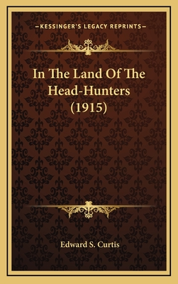 In the Land of the Head-Hunters (1915) - Curtis, Edward S