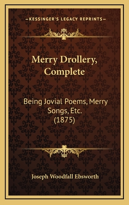 Merry Drollery, Complete: Being Jovial Poems, Merry Songs, Etc. (1875) - Ebsworth, Joseph Woodfall (Editor)