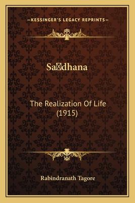 Sadhana: The Realization of Life (1915) - Tagore, Rabindranath