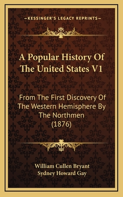 A Popular History of the United States V1: From the First Discovery of the Western Hemisphere by the Northmen (1876) - Bryant, William Cullen, and Gay, Sydney Howard