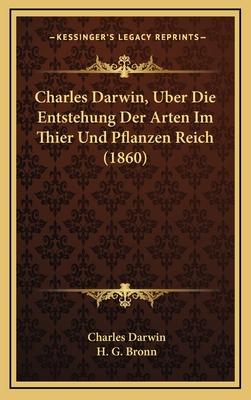 Charles Darwin, Uber Die Entstehung Der Arten Im Thier Und Pflanzen Reich (1860) - Darwin, Charles, Professor, and Bronn, H G