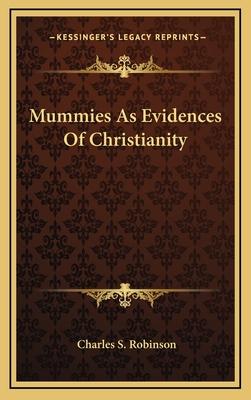Mummies as Evidences of Christianity - Robinson, Charles S