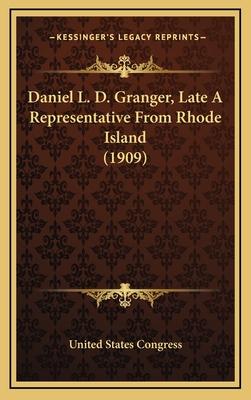 Daniel L. D. Granger, Late a Representative from Rhode Island (1909) - United States Congress