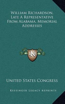 William Richardson, Late a Representative from Alabama, Memorial Addresses - United States Congress