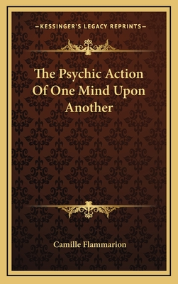 The Psychic Action of One Mind Upon Another - Flammarion, Camille