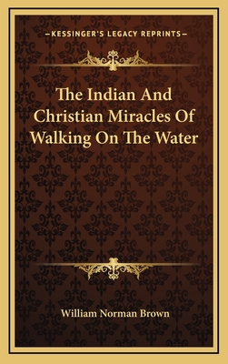 The Indian and Christian Miracles of Walking on the Water - Brown, William Norman