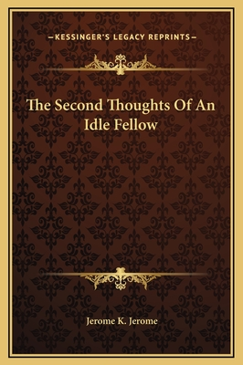The Second Thoughts of an Idle Fellow - Jerome, Jerome Klapka