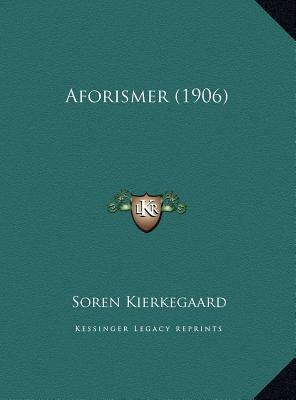 Aforismer (1906) Aforismer (1906) - Kierkegaard, Soren