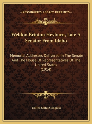 Weldon Brinton Heyburn, Late a Senator from Idaho: Memorial Addresses Delivered in the Senate and the House of Representatives of the United States (1914) - Congress, United States, Professor