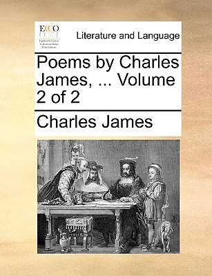 Poems by Charles James, ... Volume 2 of 2 - James, Charles