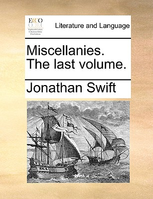 Miscellanies. the Last Volume. - Swift, Jonathan