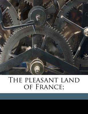 The Pleasant Land of France; - Ernle, Rowland Edmund Prothero