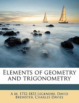 Elements of Geometry and Trigonometry - Legendre, A M 1752, and Brewster, David, and Davies, Charles