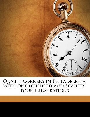 Quaint Corners in Philadelphia, with One Hundred and Seventy-Four Illustrations - Campbell, Helen