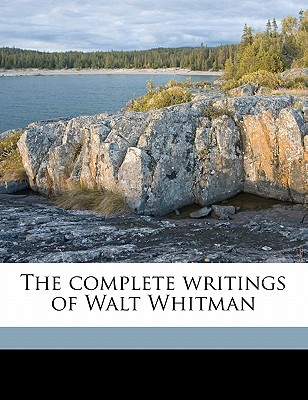 The Complete Writings of Walt Whitman - Triggs, Oscar Lovell, and Traubel, Horace, and Bucke, Richard Maurice, M.D.