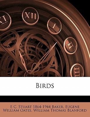 Birds - Baker, E C Stuart 1864, and Oates, Eugene William, and Blandford, William Thomas