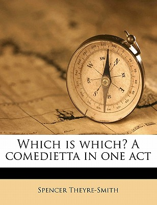Which Is Which? a Comedietta in One Act - Theyre-Smith, Spencer