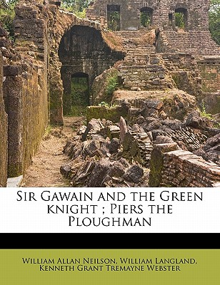 Sir Gawain and the Green Knight; Piers the Ploughman - Neilson, William Allan, and Langland, William, Professor, and Webster, Kenneth Grant Tremayne