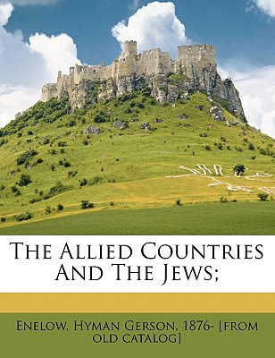 The Allied Countries and the Jews; - Enelow, Hyman Gerson 1876 (Creator)