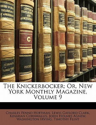 The Knickerbocker; Or, New York Monthly Magazine, Volume 9 - Hoffman, Charles Fenno, and Clark, Lewis Gaylord, and Cornwallis, Kinahan