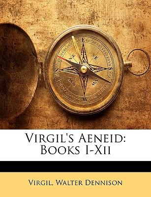 Virgil's Aeneid: Books I-XII - Virgil, and Dennison, Walter