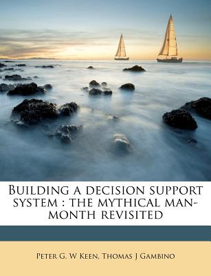 Building a Decision Support System: The Mythical Man-Month Revisited... - Keen, Peter G W (Creator)