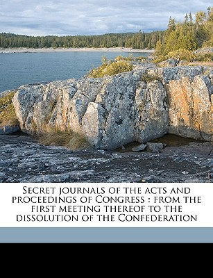 Secret Journals of the Acts and Proceedings of Congress: From the First Meeting Thereof to the Dissolution of the Confederation Volume 3 - Adams, John, and United States Continental Congress, States Continental Congress (Creator), and John Adams Library (Boston Public Librar, Adams Library (Boston Public Librar (Creator)