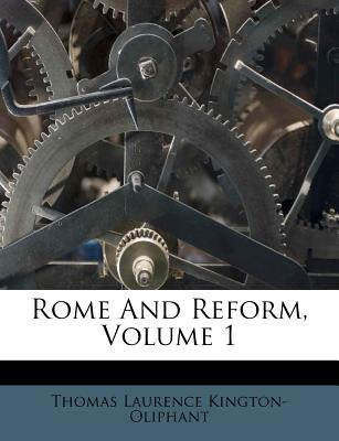 Rome and Reform, Volume 1 - Kington-Oliphant, Thomas Laurence