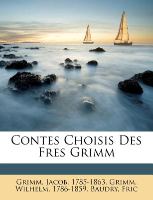 Contes Choisis Des Fres Grimm - 1785-1863, Grimm Jacob, and Grimm, Wilhelm, and Fric, Baudry