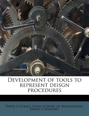 Development of Tools to Represent Deisgn Procedures - Gebala, David A, and Whitney, Daniel E, and Sloan School of Management (Creator)