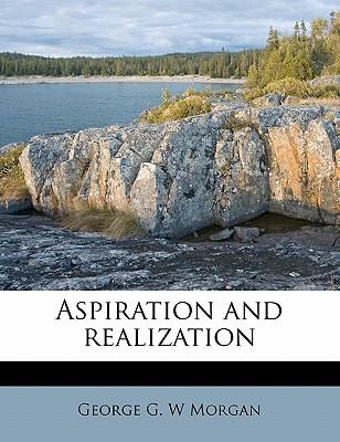Aspiration and Realization - Morgan, George G W