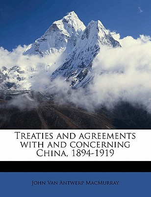 Treaties and Agreements with and Concerning China, 1894-1919 - Macmurray, John Van Antwerp