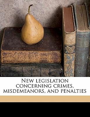 New Legislation Concerning Crimes, Misdemeanors, and Penalties (1900) - Barrows, Samuel June