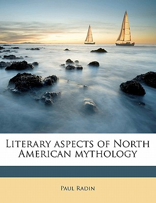 Literary Aspects of North American Mythology - Radin, Paul