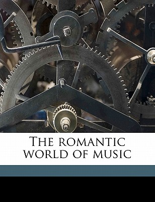 The Romantic World of Music - Armstrong, William Dawson