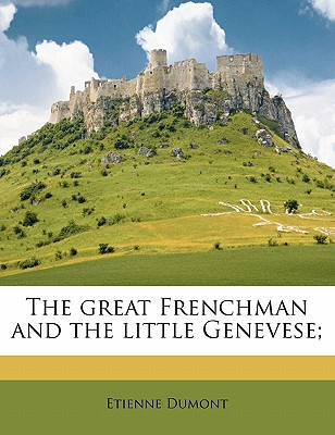 The Great Frenchman and the Little Genevese - Dumont, Etienne