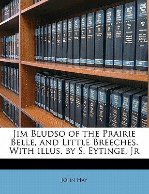 Jim Bludso of the Prairie Belle, and Little Breeches. with Illus. by S. Eytinge, JR - Hay, John
