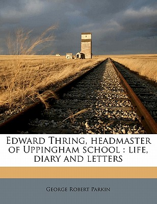 Edward Thring, Headmaster of Uppingham School: Life, Diary and Letters - Parkin, George Robert