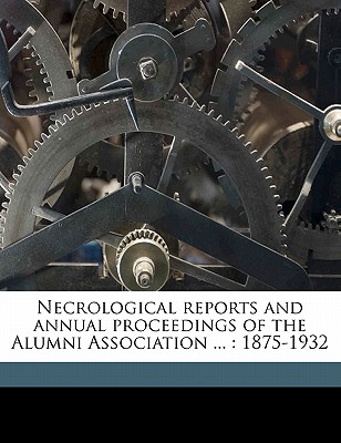Necrological Reports and Annual Proceedings of the Alumni Association ...: 1875-1932 Volume 3 - Princeton Theological Seminary (Creator)