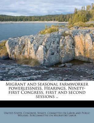 Migrant and Seasonal Farmworker Powerlessness. Hearings, Ninety-First Congress, First and Second Sessions .. - United States Congress Senate Committ (Creator)