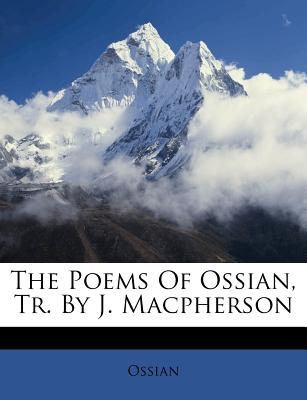 The Poems of Ossian, Tr. by J. MacPherson - Ossian