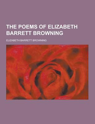 The Poems of Elizabeth Barrett Browning - Browning, Elizabeth Barrett