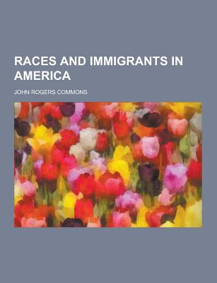 Races and Immigrants in America - Commons, John Rogers