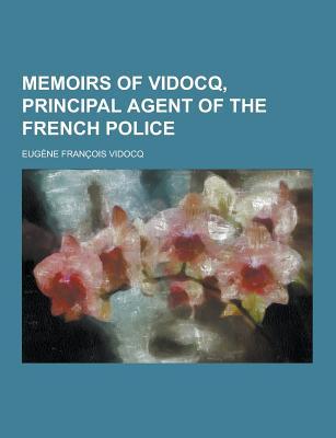 Memoirs of Vidocq, Principal Agent of the French Police - Vidocq, Eugene Francois